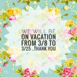 Our Shop Will Be On Vacay From 3/8 to 3/25.